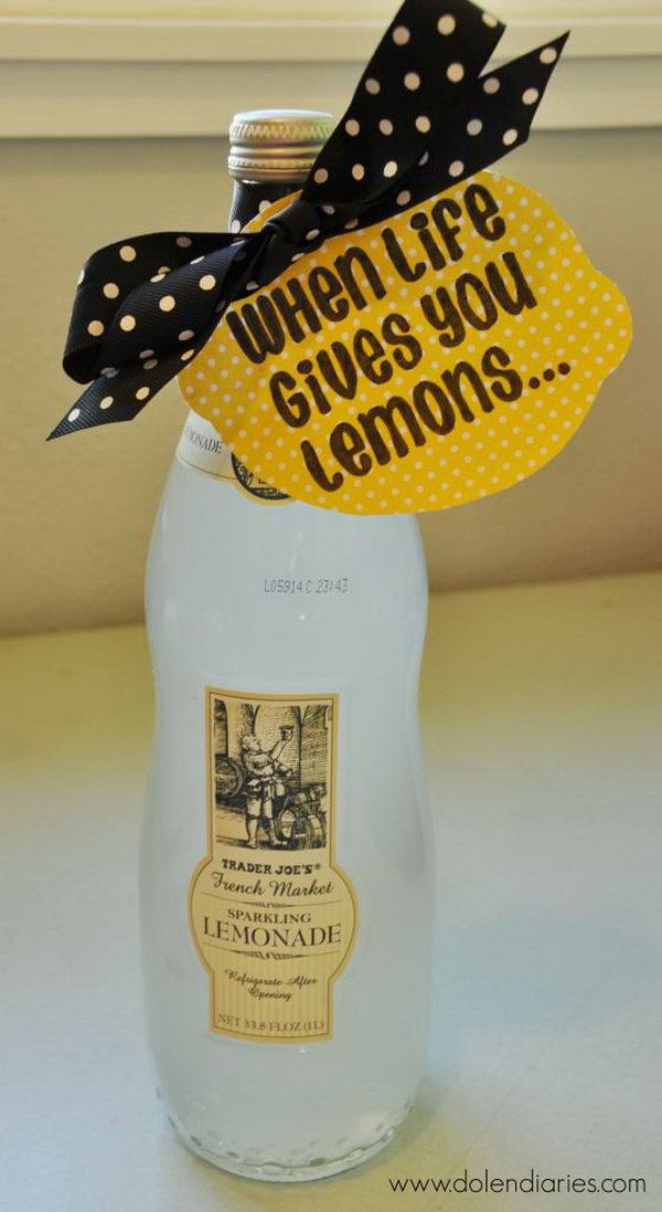 Lemonade. Give your friends a bottle of lemonade with a personal touch to encourage him when life gives him lemons. This is a great way to support your friend.