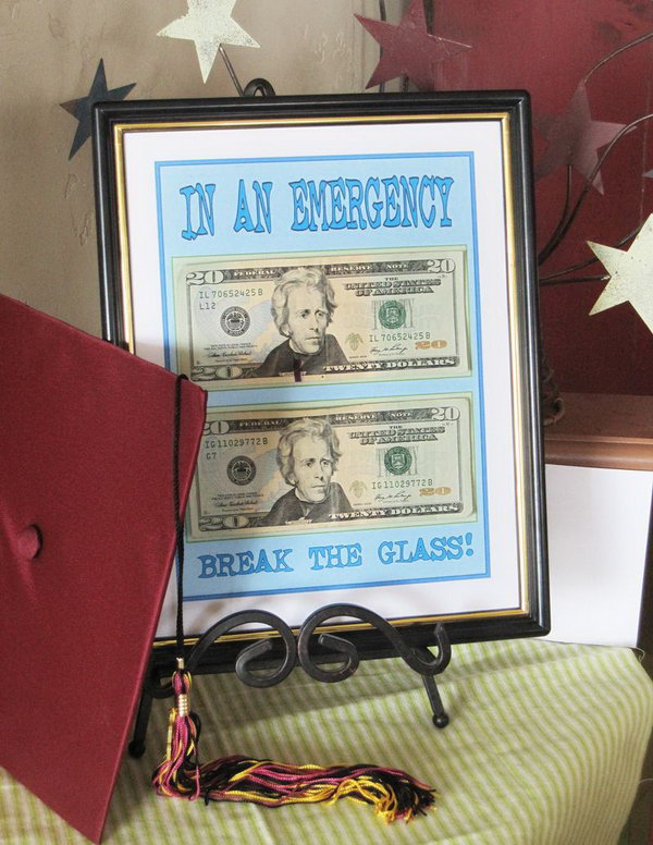 Cash Frame Graduation Gift. Print off the pages you want, attach the money and put it in a frame. Prepare the emergency money inside ahead of time for the emergent need in the future. It also serves as a beautiful decor.