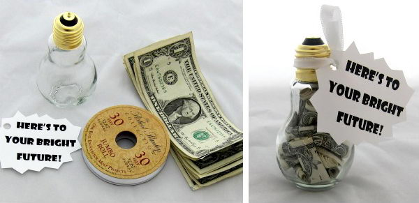 Light bulb Graduation Gift. Fill the light bulb shaped jar with rolled up bills, tighten the lid and attach the cute message. This cool graduation gift may light up the future for the graduate.