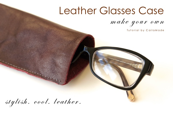 Leather Glasses Case. Create a leather glasses case for your loved man to store his glasses. This little item is an inexpensive and considerate present.