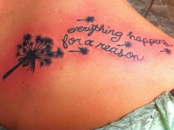 Everything Happens for A Reason Tattoo with Dandelion Design.