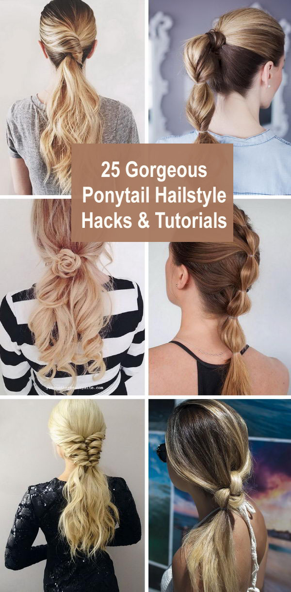 25 Gorgeous Ponytail Hailstyle Hacks and Tutorials